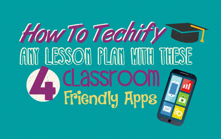 how-to-techify-any-lesson-plan-with-these-4-classroom-friendly-apps
